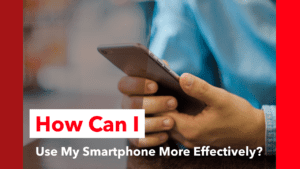 how can i use my smartphone more effectively?
